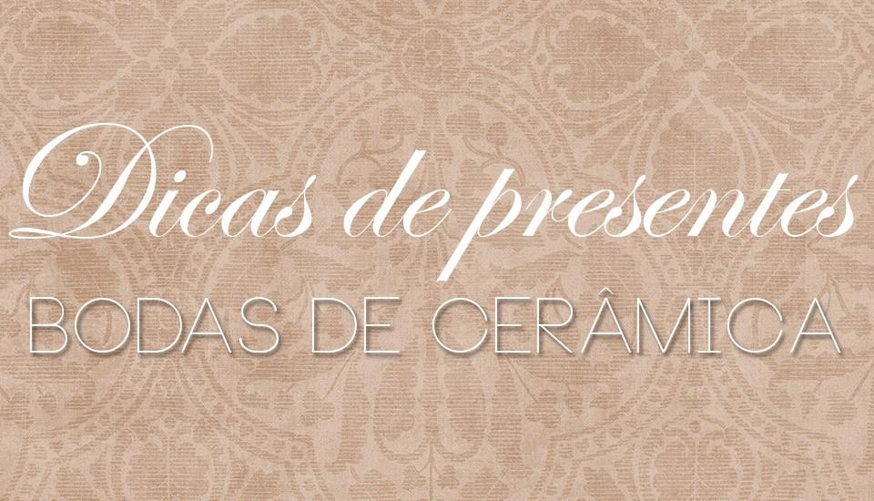 fi_Dicas de presentes para bodas de ceramica_sitenossasbodas_aniversarios de casamento